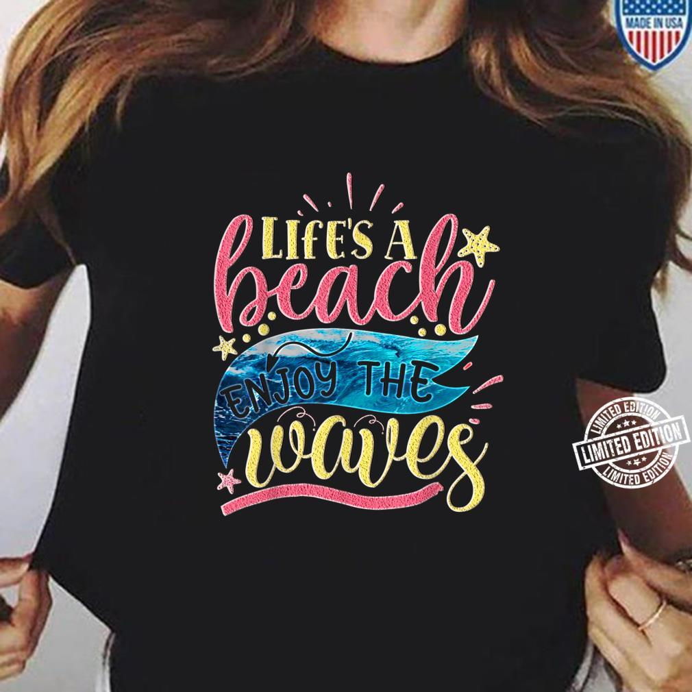 Life Is A Beach Enjoy The Waves I Sommer & Strand Outfit Shirt ladies tee